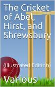The Cricket of Abel, Hirst, and Shrewsbury