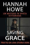 Saving Grace - Un Mistero In Epoca Vittoriana - Tratto Da Una Storia Vera