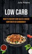 Low Carb: Ricette Recenti Con Salse A Basso Contenuto Di Carboidrati