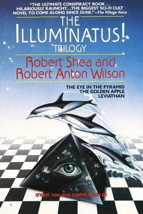The Illuminatus! Trilogy: The Eye in the Pyramid, The Golden Apple, Leviathan