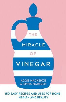 The Miracle of Vinegar: 150 easy recipes and uses for home, health and beauty