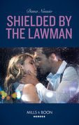 Shielded By The Lawman (Mills & Boon Heroes) (True Blue, Book 3)