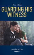Guarding His Witness (Mills & Boon Heroes) (Bachelor Bodyguards, Book 9)