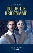 Do-Or-Die Bridesmaid (Mills & Boon Heroes)