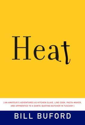 Heat: An Amateur Cook in a Professional Kitchen