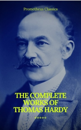 The Complete Works of Thomas Hardy (Illustrated) (Prometheus Classics)