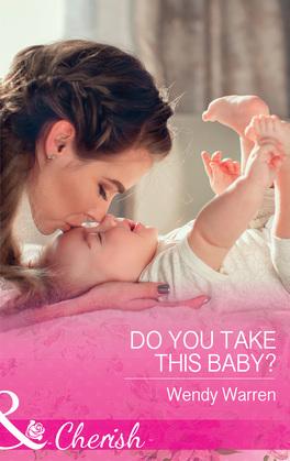 Do You Take This Baby? (Mills & Boon Cherish) (The Men of Thunder Ridge, Book 3)