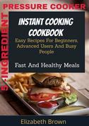 5 -Ingredient Pressure Cooker Instant Cooking Cookbook