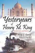 Yesteryears of Henry M. King: Recollections and Poems