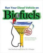 Run Your Diesel Vehicle on Biofuels: A Do-It-Yourself Manual: A Do-It-Yourself Manual