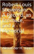 Robert Louis Stevenson: A Record, an Estimate, and a Memorial