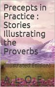 Precepts in Practice; / or, Stories Illustrating the Proverbs