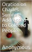 Oration on Charles Sumner, Addressed to Colored People