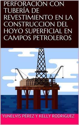 Perforación con tubería de revestimiento en la construcción del hoyo superficial en campos petroleros