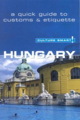 Hungary - Culture Smart!: The Essential Guide to Customs & Culture
