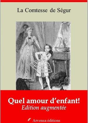 Quel amour d'enfant ! | Edition intégrale et augmentée