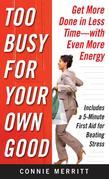 Too Busy for Your Own Good: Get More Done in Less Time-With Even More Energy