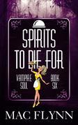 Spirits To Die For: Vampire Soul, Book Six (Vampire Romantic Comedy)