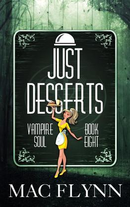 Just Desserts: Vampire Soul, Book Eight (Vampire Romantic Comedy)