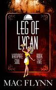 Leg of Lycan: Vampire Soul, Book Five (Vampire Romantic Comedy)