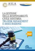 La gestione della responsabilità civile sanitaria: tra risk management e assicurazione