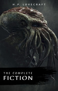 The Complete Fiction of H. P. Lovecraft: At the Mountains of Madness, The Call of Cthulhu, The Case of Charles Dexter Ward, The Shadow over Innsmouth, ... Witch House, The Silver Key, The Temple…