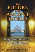 The Future of the Ancient World: Essays on the History of Consciousness
