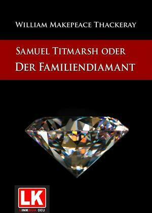 Samuel Titmarsh oder Der Familiendiamant