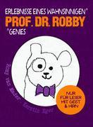 Prof. Dr. Robby - Erlebnisse eines wahnsinnigen Genies