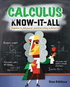 Calculus Know-It-ALL : Beginner to Advanced, and Everything in Between
