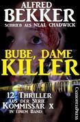 Bube, Dame, Killer: 12 Thriller aus der Serie Kommissar X in einem Band