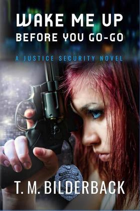 Wake Me Up Before You Go-Go - A Justice Security Novel