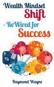 Wealth Mindset Shift ReWired for Success