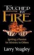 Touched by Fire: Igniting a Passion for Ministry to Others
