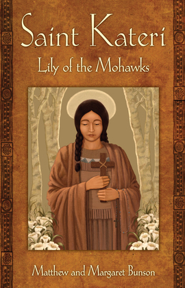 Saint Kateri: Lily of the Mohawks