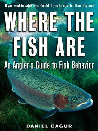 Where the Fish Are : A Science-Based Guide to Stalking Freshwater Fish