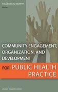 Community Engagement, Organization, and Development for Public Health Practice
