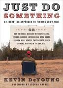Just Do Something: A Liberating Approach to Finding God's Will or How to Make a Decision Without  Dreams, Visions, Fleeces, Impressions, Open Doors, R