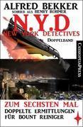 N.Y.D. - Zum sechsten Mal: Doppelte Ermittlungen für Bount Reiniger (New York Detectives Doppelband)
