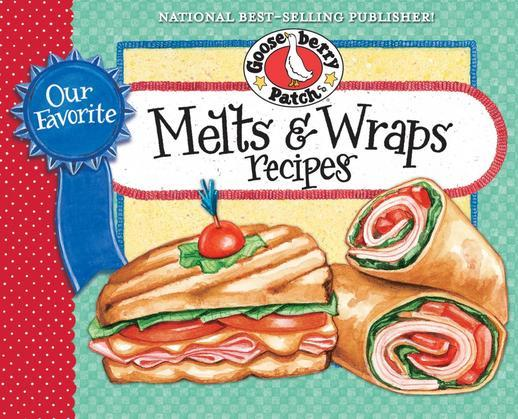 Our Favorite Melts &amp; Wraps Recipes Cookbook: Everybody's favorite warm sandwich melts, quesadillas and grilled sandwiches plus scrumptious cool wraps