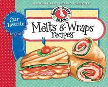 Our Favorite Melts & Wraps Recipes Cookbook: Everybody's favorite warm sandwich melts, quesadillas and grilled sandwiches plus scrumptious cool wraps