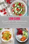 Low-Carb Rezepte für den Spiralschneider Das Kochbuch für Frühstück Mittagessen Abendessen Gemüse-Nudeln Salat Snacks