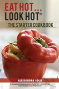 Eat Hot…Look Hot™ : The Starter Cookbook