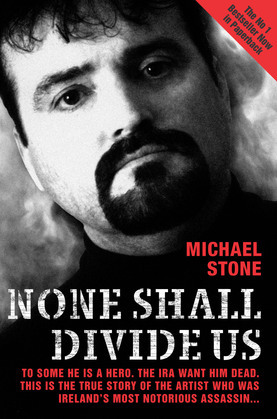 None Shall Divide Us: To Some He is a Hero. The IRA Want Him Dead. This is the True Story of the Artist Who Was Ireland's Most Notorious Assassin