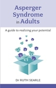 Asperger Syndrome in Adults: A guide to realising your potential