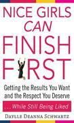 Nice Girls Can Finish First : Getting the Results You Want and the Respect You Deserve . . . While Still Being Liked