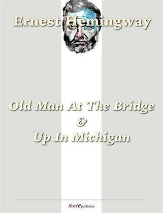Old Man at the Bridge &  Up in Michigan