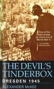 The Devil's Tinderbox: Dresden, 1945