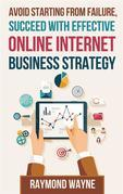 Avoid Starting With Failure, Succeed With Effective Online Internet Business Strategy