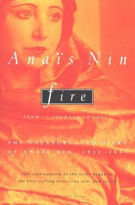 Fire: From ¿A Journal of Love¿ The Unexpurgated Diary of Anaïs Nin, 1934-1938